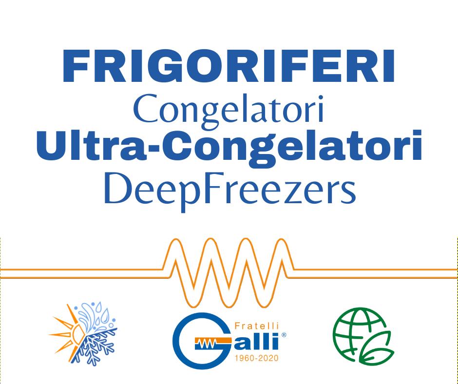 Galli-Frigorifero-Congelatore-Ultracongelatore-Deep Freezers