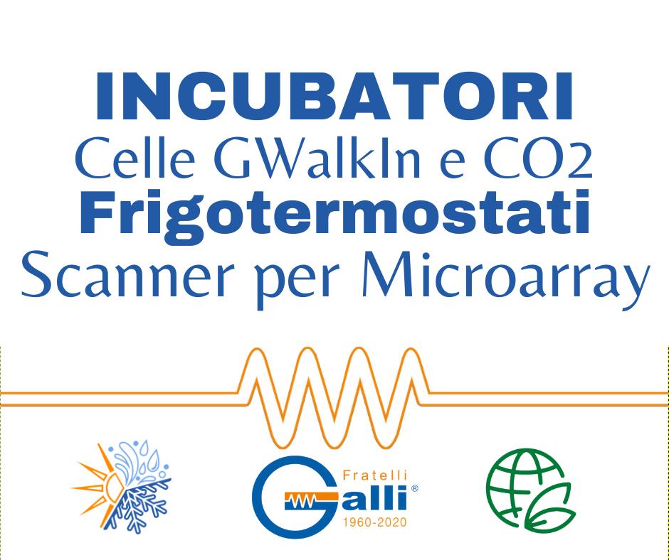Galli-Incubatori-Celle GWalikIn-CO2-Frigotermostati-Scanner Microarray-Flocculatori
